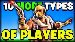 10 MORE TYPES of FORTNITE Players