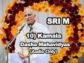 Sri M - (Short Audio) - 10) Kamala - The Dasha Mahavidyas