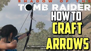 Shadow of the Tomb Raider How to Craft Arrows