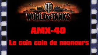 World of Tanks - AMX 40 - Le coin coin de nounours.