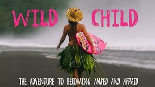 """Wild Child: """"The Adventure To Becoming Naked and Afraid"""""""