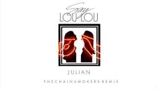 Say Lou Lou - Julian (The Chainsmokers Remix)