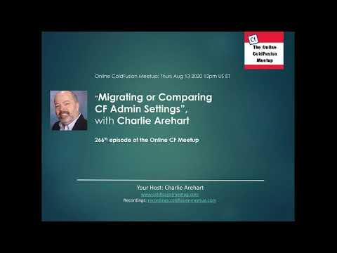 """Migrating or Comparing CF Admin settings"", with Charlie Arehart -- CFMeetup #266"