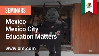 XM.COM - 2019 - Mexico Seminar - Mexico City - Education Matters