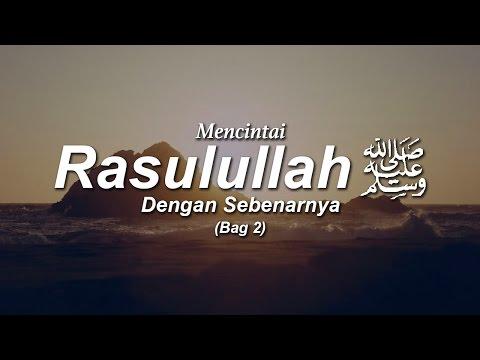 Mencintai Rasulullah Shallallahu 'alahi Wasallam dengan Sebenarnya - Ust. Ahmad Zainuddin Al-Banjary