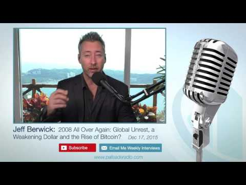 Jeff Berwick: 2008 All Over Again: Global Unrest, a Weakening Dollar and the Rise of Bitcoin