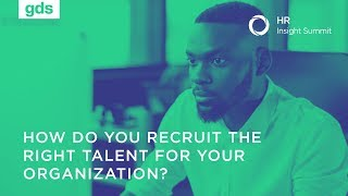 How do you recruit the right talent for your organization?