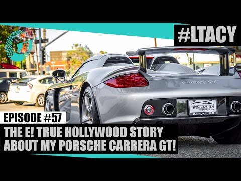 THE E! TRUE HOLLYWOOD STORY ABOUT MY PORSCHE CARRERA GT! LTACY - Episode 57
