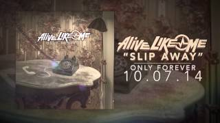 Alive Like Me - Slip Away (New album available 10.07.14)
