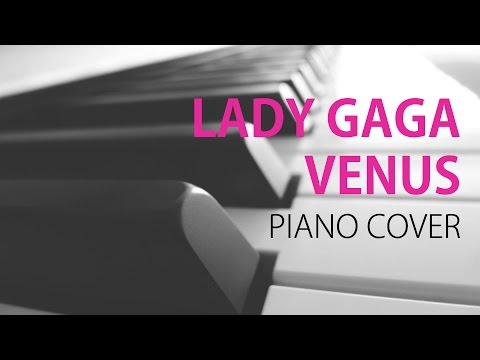 Lady Gaga - Venus - Piano Cover
