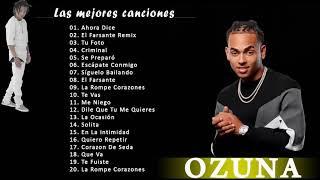 Ozuna Sus Mejores Canciones Solo Exitos - Ozuna Greatest Hits Songs   Los Mejores Temas 2018