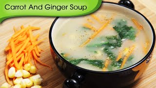Carrot And Ginger Soup - Easy To Make Healthy Vegetarian Soup Recipe By Ruchi Bharani