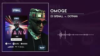 DJ Spinall - Omoge Ft. Dotman (Audio)
