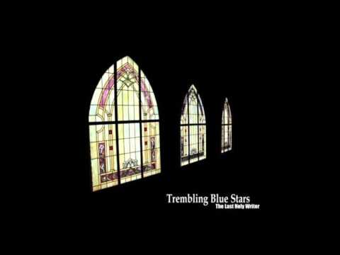 Trembling Blue Stars - From A Pale Blue Rosary