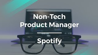 How to Succeed as a Non-Technical PM by Spotify's Product Owner