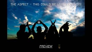 The Aspect - This Could Be Love (Bootleg Preview)