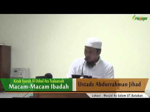 Ust. Abdurrahman Jihad - Ushul Ats Tsalatsah (Macam Macam Ibadah)