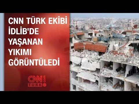 CNN TÜRK ekibi İdlib'de yaşanan yıkımı görüntüledi