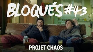 Bloqués #43 -  Projet Chaos