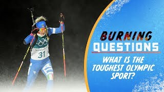 What is the toughest Olympic Sport? | Burning Questions