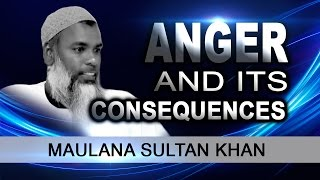 Anger & Its Consequences   Maulana Sultan Khan