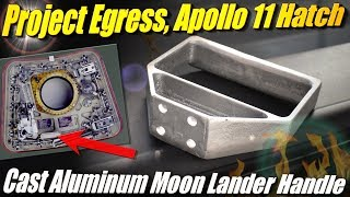 Project Egress: Casting a Handle for an Apollo Lander Hatch, with Adam Savage and the Smithsonian