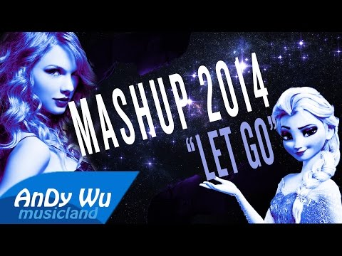 "Mashup 2014 ""Let Go"" (Best 88 Pop Songs) - #AnDyWuMUSICLAND Mashup"