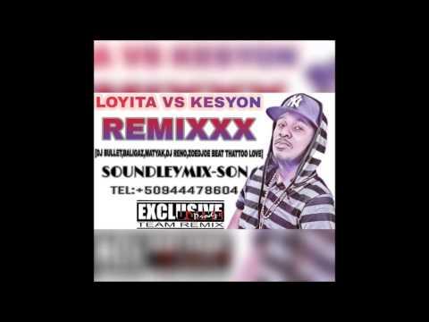 Loyita Vs Kesyon Remix [Baligaz,Matyak,Reno,Zoedjoe Beatz,Thattoo Love Dj Bullet] X Soundleymix-son