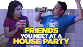 ScoopWhoop: Friends You Meet At A House Party