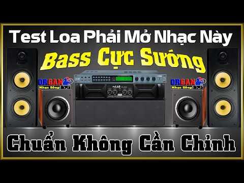 Test Loa Phải Mở Nhạc Này l Bass Cực Sướng l Nhạc Không Lời Hay Nhất l Organ Nhạc Sống