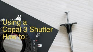 How to use a Copal 3 Shutter | Large Format Photography |