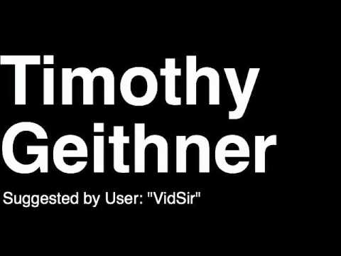 How to Pronounce Timothy Geithner US Department of the Treasury Secretary Bank Bail Out