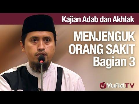 Kajian Akhlak #36 Menjenguk Orang Sakit Bagian 3 - Ustadz Abdullah Zaen, MA
