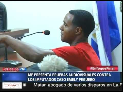 MP presenta pruebas audiovisuales contra los imputados caso Emely Peguero