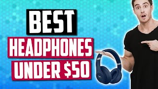 Best Headphones Under $50 in 2019 | Enjoy Music & Gaming On A Budget