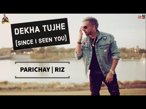 Parichay - Dekha Tujhe (Since I Seen You) feat. RIZ [FULL SONG with Lyrics] Music Videos