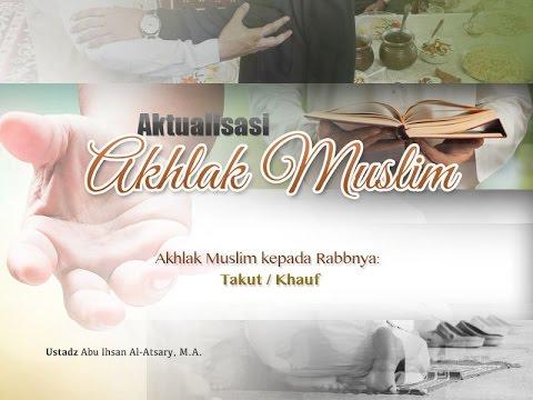 Ceramah Agama Islam: Akhlak Muslim Kepada Rabbnya: Takut / Khauf (Ustadz Abu Ihsan Al-Atsary, M.A.)