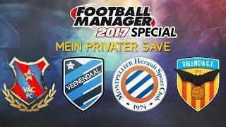 FM17 - Special! - Mein privater Save (mit Valencia, Ungarn etc.)   Football Manager 2017 (Sega)