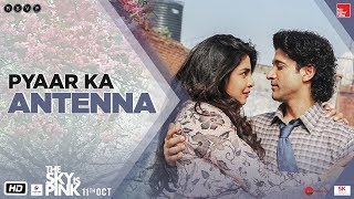 The Sky Is Pink | Pyaar Ka Antenna | Priyanka C J, Farhan | Shonali Bose | 11th Oct.