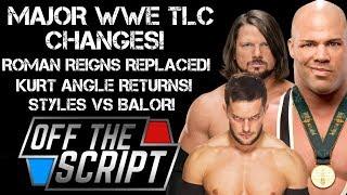 Kurt Angle REPLACES Roman Reigns At WWE TLC, AJ STYLES VS FINN BALOR - Off The Script #192 Part 2