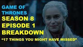 GAME OF THRONES SEASON 8 EPISODE 1 BREAKDOWN, 17 THINGS YOU MIGHT HAVE MISSED.