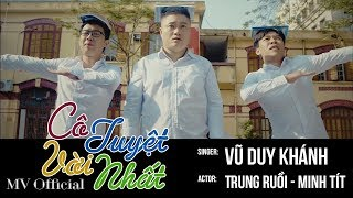 Cô Tuyệt Vời Nhất - Vũ Duy Khánh, Trung Ruồi, Minh Tít || Phim Ngắn Học Đường 2018 || OFFICIAL MV 4K