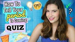 How to Tell Your Period Is Coming | QUIZ