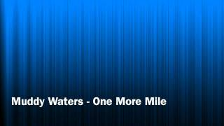 Watch Muddy Waters One More Mile video