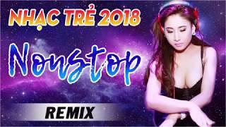 NHẠC SỐNG DJ REMIX 2018 CỰC MẠNH - PHÊ NHƯ CON TÊ TÊ - LK NHỮNG CA KHÚC NHẠC TRẺ HAY NHẤT 2018