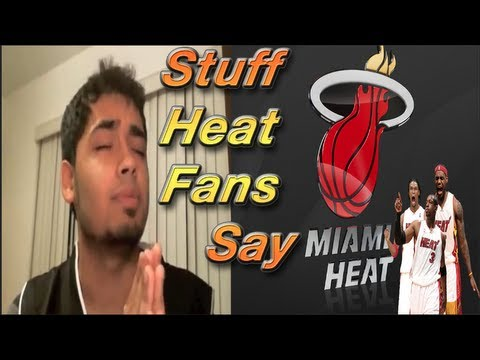Stuff Miami Heat Fans Say - (Pre Playoffs) 2013!