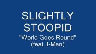 Watch Slightly Stoopid World Goes Round video