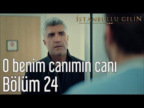 İstanbullu Gelin 24. Bölüm - O Benim Canımın Canı