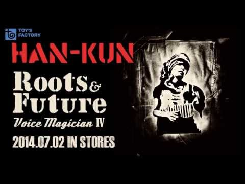 JUN.30 2014 | HAN-KUN / Roots&Future アルバムダイジェストMIX (mixed by KING LIFE STAR)