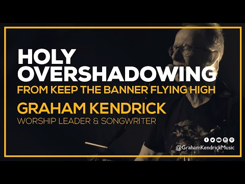 Holy Overshadowing - Graham Kendrick (with lyrics)